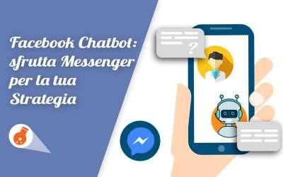 Facebook chatbot: sfrutta messenger per la tua strategia