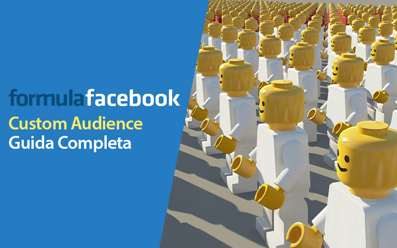 Facebook Ads: Custom Audience, Guida Completa