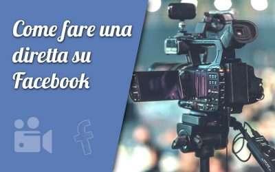 Come fare una diretta su Facebook: guida completa